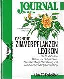 Das neue Zimmerpflanzen-Lexikon. Die 70 schönsten Blüten- und Blattpflanzen , alles über Pflege, Vermehrung und natürliche Schädlingsbehandlung.