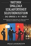 RHETORIK | SMALLTALK | SCHLAGFERTIGKEIT | SELBSTBEWUSSTSEIN - Das Große 4 in 1 Buch!: Wie Sie die Kunst der Kommunikation, der Körpersprache und...