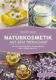 Naturkosmetik aus dem Thermomix: Die 60 besten Rezepte für Shampoo, Deo, Creme und Co.