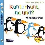 Kunterbunt, na und?: Meine ersten Farben (Baby Pixi, Band 35)