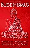 Buddhismus: Buddhismus, Meditation & Achtsamkeit für Anfänger