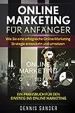 Online Marketing für Anfänger: Wie Sie eine erfolgreiche Online-Marketing Strategie entwickeln und umsetzen. Ein Praxisbuch für den Einstieg ins Online...