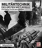Militärtechnik des Ersten Weltkriegs: Entwicklung, Einsatz, Konsequenzen