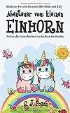 Einhorn-Geschichten von Kleeblatt und Lily: Abenteuer vom kleinen Einhorn.: Liebevolle Gute-Nacht-Geschichten für Kinder