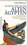 Aufstieg und Fall des Alten Ägypten: Die Geschichte einer geheimnisvollen Zivilisation vom 5. Jahrtausend v. Chr. bis Kleopatra