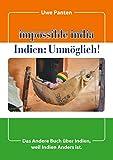Impossible India - Indien: Unmöglich!: Das Andere Buch über Indien, weil Indien Anders ist.