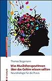 Was MusiktherapeutInnen über das Gehirn wissen sollten: Neurobiologie für die Praxis