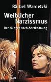 Weiblicher Narzissmus: Der Hunger nach Annerkennung