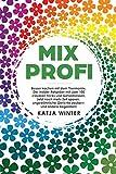 Mixprofi: Besser kochen mit dem Thermomix. Der Insider-Ratgeber mit über 100 cleveren Tricks und Geheimnissen. Jetzt noch mehr Zeit sparen, ungewöhnliche...
