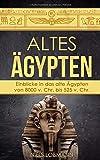 Altes Ägypten: Einblicke in das alte Ägypten von 8000 v. Chr. bis 525 v. Chr.