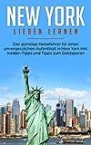 New York lieben lernen: Der günstige Reiseführer für einen unvergesslichen Aufenthalt in New York inkl. Insider-Tipps und Tipps zum Geldsparen...