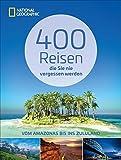 Reiseziele weltweit: 400 Reisen, die Sie nie vergessen werden. Traumziele vom Amazonas bis ins Zululand von National Geographic. Mit vielen Geheimtipps das...