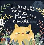 In der Nacht, wenn der Hamster erwacht: Ein witzig gereimtes Sachbilderbuch für Kinder über das Verhalten der Tiere in der Nacht