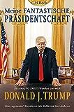 Meine fantastische Präsidentschaft: Die echte (NO FAKE!) Wahrheit über mich: Donald J. Trump