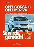 Opel Corsa C 9/00 bis 9/06: Opel Meriva 5/03 bis 4/10, So wird´s gemacht, Band 131