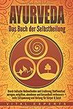 Ayurveda: Das Buch der Selbstheilung. Durch indische Heilmethoden und Ernährung Stoffwechsel anregen, entgiften, abnehmen und Gesundheit verbessern + mehr...