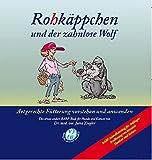 Rohkäppchen und der zahnlose Wolf: Artgerechte Fütterung verstehen und anwenden. Das etwas andere B.A.R.F.-Buch für Hunde und Katzen von Dr. med. vet. Jutta Ziegler