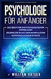 Psychologie für Anfänger: Das Buch für die psychologischen Grundlagen. Erlerne die Basics der Manipulation. 40 psychologische Effekte.