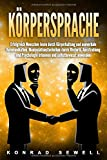 Körpersprache: Erfolgreich Menschen lesen durch Körperhaltung und nonverbale Kommunikation. Manipulationstechniken durch Rhetorik, Ausstrahlung und...