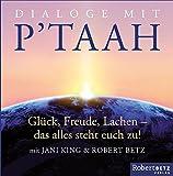 Dialoge mit P'taah: Glück, Freude, Lachen - das alles steht euch zu!