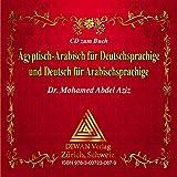 Audio-CD zum Buch: Ägyptisch-Arabisch für Deutschsprachige und Deutsch für Arabischsprachige: Audio-CD zum Buch: Arabisch und Deutsch leicht und systematisch lernen mit Tabellen