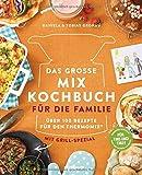 Das große Mix-Kochbuch für die Familie: Über 100 Rezepte für den Thermomix - Mit Grill-Spezial - Für TM5 & TM31