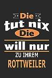 Die tut nix Die will nur zu ihrem Rottweiler: Hund Notizbuch, Geburtstag Geschenk Buch, Notizblock, 110 Seiten, Verwendung auch als Dekoration in Form eines...