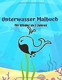 Unterwasser Malbuch für Kinder ab 2 Jahren: Unterwasser Kindermalbuch mit lustigen, einfachen und entspannenden Malvorlagen Buch für Jungen und ... Tierozean...