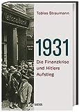1931. Die Finanzkrise und Hitlers Aufstieg. Vom Börsencrash 1929 bis zum Ende der Weimarer Republik: Warum Bankiers, Diplomaten und Politiker daran...