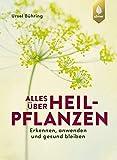 Alles über Heilpflanzen: Erkennen, anwenden und gesund bleiben. Das Standardwerk – 5. Auflage – komplett aktualisiert und erweitert: Erkennen, ... komplett...