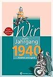 Wir vom Jahrgang 1940 - Kindheit und Jugend (Jahrgangsbände / Geburtstag))