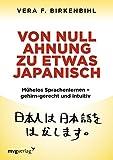 Von Null Ahnung zu etwas Japanisch: Mühelos Sprachenlernen - gehirn-gerecht und intuitiv