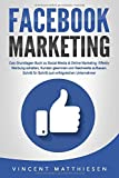 FACEBOOK MARKETING - Das Grundlagen Buch zu Social Media & Online Marketing: Effektiv Werbung schalten, Kunden gewinnen und Reichweite aufbauen. Schritt für...