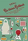 Ein kleines Grillbuch: Abwechslung auf dem Grill – 140 Rezepte, inklusive Bilder, für ein rundum gelungenes Barbecue