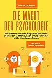 Die Macht der Psychologie: Wie Sie Menschen lesen, Ängste und Blockaden überwinden und Manipulation anhand von Mimik und Gestik erkennen können inkl. Bonus:...