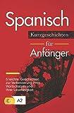 Spanisch: Kurzgeschichten für Anfänger – 5 leichte Geschichten zur Verbesserung Ihres Wortschatzes und Ihrer Lesefähigkeit