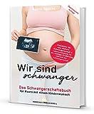 Wir sind schwanger: Das Schwangerschaftsbuch für Paare mit einem Kinderwunsch: Inklusive Checkliste für eine sichere Schwangerschaft & ... Ernährung während...