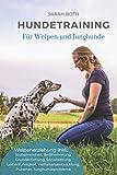 Hundetraining für Welpen und Junghunde: Welpenerziehung inkl. Stubenreinheit, Beißhemmung, Grunderziehung, Sozialisierung, Leinenführigkeit,...