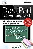 Das iPad Lehrerhandbuch - PREMIUM Videobuch - Für alle Schulformen und Altersstufen; Inkl. Lernvideos für schnellen Erfolg!: Für alle Schulformen und ... -...