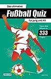 Das ultimative Fußball Quiz für Jung und Alt: Teste dein Wissen in 333 Fragen: Quiz-Buch mit Fragen zu WM, EM, Spielern, Rekorden & Co. | Geschenk für...