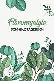 Fibromyalgie Schmerztagebuch: Schmerzprotokoll für akute chronische Schmerzen zum Ausfüllen   Tagebuch   DIN A5 Format 128 Seiten