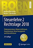 Steuerlehre 2 Rechtslage 2018: Einkommensteuer, Körperschaftsteuer, Gewerbesteuer, Bewertungsgesetz und Erbschaftsteuer (Bornhofen Steuerlehre 2 LB)