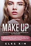 Make Up Schminkanleitung mit Naturkosmetik für Teenager: Lerne von einem Makeup Artist, wie du deine natürliche jugendliche Schönheit mit ... Entdecke dich...