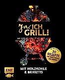 Ja, ich grill! – Mit Holzkohle und Briketts: Die perfekte Glut: 30 Rezepte für Fisch, Fleisch und Gemüse