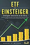 ETF FÜR EINSTEIGER - Intelligent investieren an der Börse: Wie Sie die Krisenzeiten jetzt zu Ihrem eigenen Vorteil nutzen und mit den Strategien der...