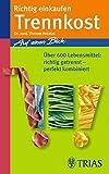 Richtig einkaufen Trennkost: Über 600 Lebensmittel richtig getrennt - perfekt kombiniert (Einkaufsführer)