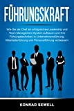 Führungskraft: Wie Sie als Chef ein erfolgreiches Leadership und Team Management System aufbauen und ihre Führungstechniken in Unternehmensführung,...