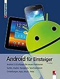 Android für Einsteiger: Für aktuelle Handys und Android-Versionen. Surfen, Kommunizieren, Synchronisieren, Backup. Einstellungen, Apps, Medien, Sicherheit