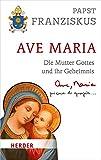 Ave Maria: Die Mutter Gottes und ihr Geheimnis