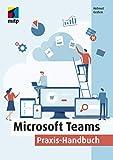 Microsoft Teams: Praxis-Handbuch - Kommunikation, Organisation und Zusammenarbeit für Homeoffice und Büro (mitp Professional)